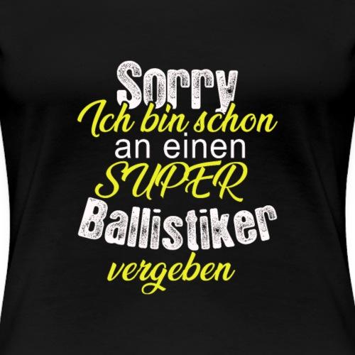 Ich bin schon an einen super Ballistiker vergeben - Frauen Premium T-Shirt
