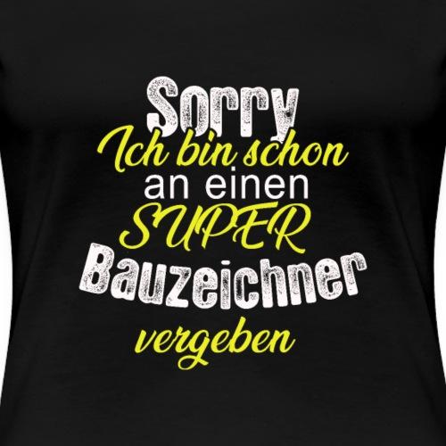 Ich bin schon an einen super Bauzeichner vergeben - Frauen Premium T-Shirt