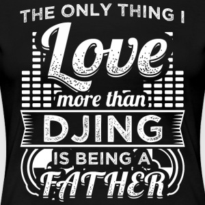 DJ THE ONLY THING I LOVE MORE THAN DJING FATHER - Frauen Premium T-Shirt