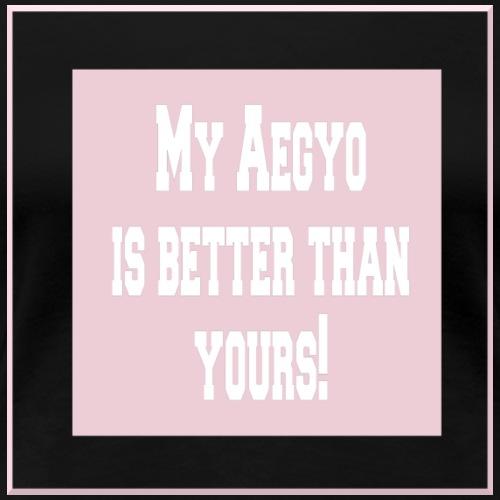 My Aegyo is better.. - Frauen Premium T-Shirt