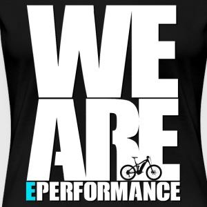 WE ARE ePerformance - Frauen Premium T-Shirt