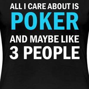 All I Care About Is Poker And Maybe Like 3 People - Premium-T-shirt dam
