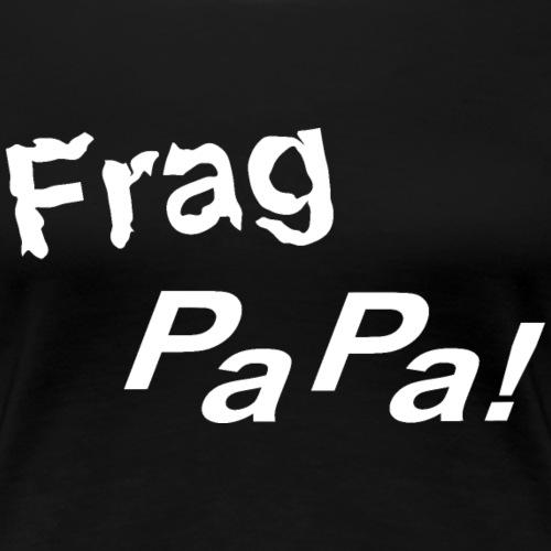Frag Papa! - 0002 - Frauen Premium T-Shirt