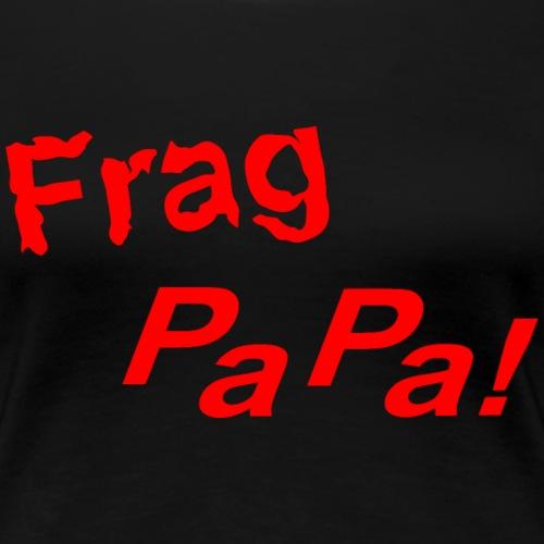 Frag Papa! - 0003 - Frauen Premium T-Shirt