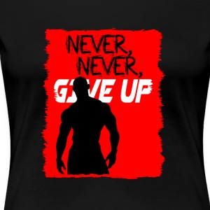 Never, Never, Give Up - Frauen Premium T-Shirt
