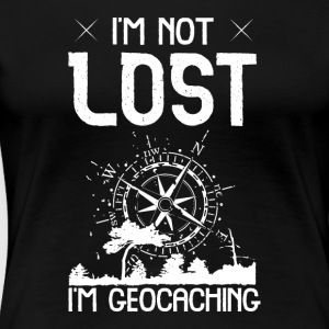 I'm Not Lost I'm Geocaching - Women's Premium T-Shirt
