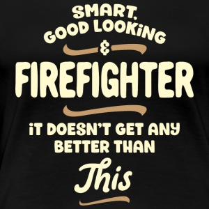 Smart, good looking and FIREFIGHTER ... - Women's Premium T-Shirt