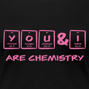 Periodic table: YOU & I are chemistry - Women's Premium T-Shirt