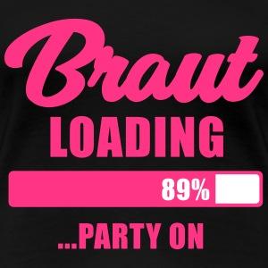 Braut loading Party on - JGA T-Shirt - Braut - Frauen Premium T-Shirt