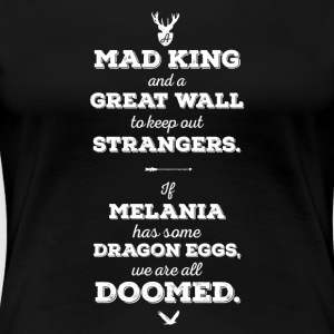 Anti Trump Say - Mad King, Great Wall - Women's Premium T-Shirt