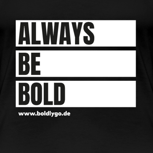 ALWAYS BE BOLD - Frauen Premium T-Shirt