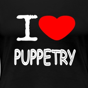 I LOVE PUPPETRY - Frauen Premium T-Shirt