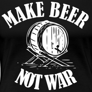 Make Beer was not ... Make Beer Not Wars - Women's Premium T-Shirt