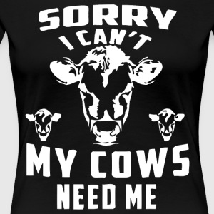 Sorry I can't my cows need me - Women's Premium T-Shirt