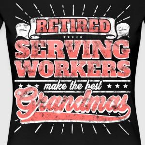 Retired Serving Workers Make The Best Grandmas - Women's Premium T-Shirt