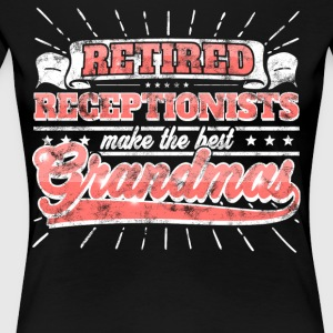 Retired Receptionists Make The Best Grandmas Shirt - Women's Premium T-Shirt