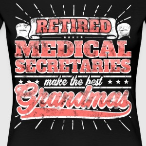 Retired Medical Secretaries Make The Best Grandmas - Women's Premium T-Shirt