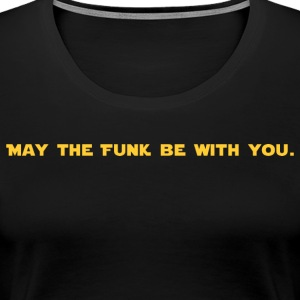 Que le FUNK Be With You - T-shirt Premium Femme
