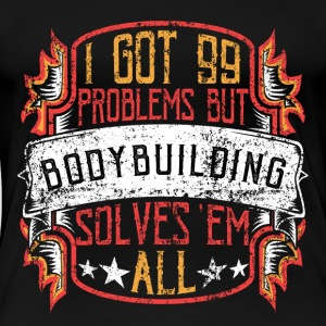 99 Problems Bodybuilding - Premium T-skjorte for kvinner
