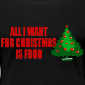all i want for christmas is food - Women's Premium T-Shirt