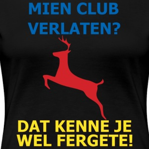 Dit is mien club! - Vrouwen Premium T-shirt