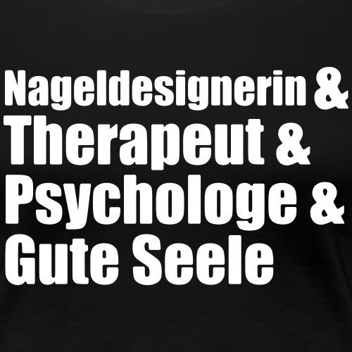 Nageldesignerin - Nailartist - Gute Seele - Frauen Premium T-Shirt