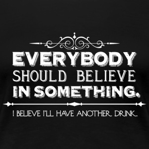 i believe i'll have another drink. (black) - Women's Premium T-Shirt