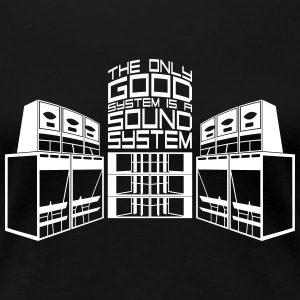 THE ONLY GOOD SYSTEM IS A SOUND SYSTEM - Women's Premium T-Shirt