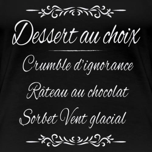 Dessert au choix (Halte à la drague lourde!) - T-shirt Premium Femme