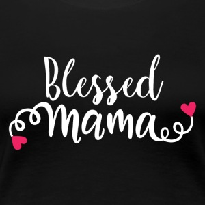 Blessed Mama - Frauen Premium T-Shirt