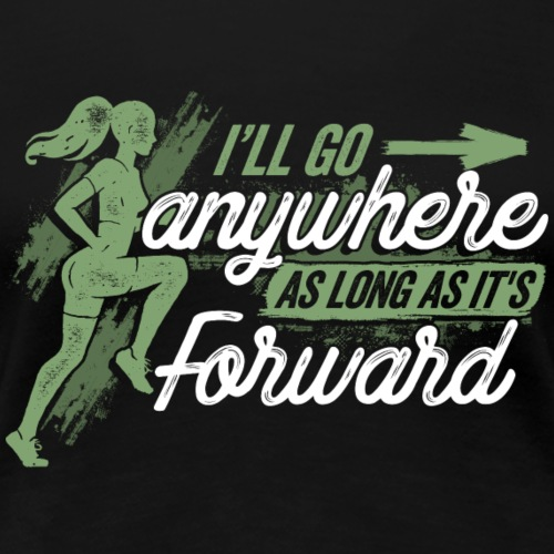 I'll go anywhere foward Fitness Training Laufen - Frauen Premium T-Shirt