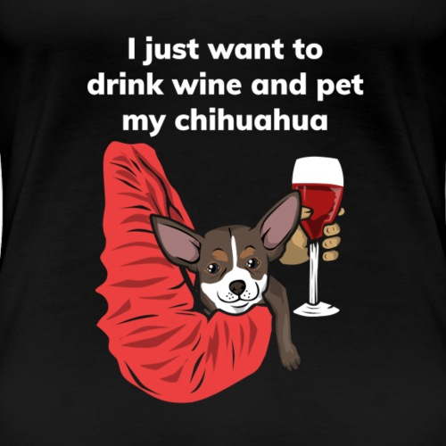 Chihuahua Shirt for Winedrinking people Geschenk - Frauen Premium T-Shirt