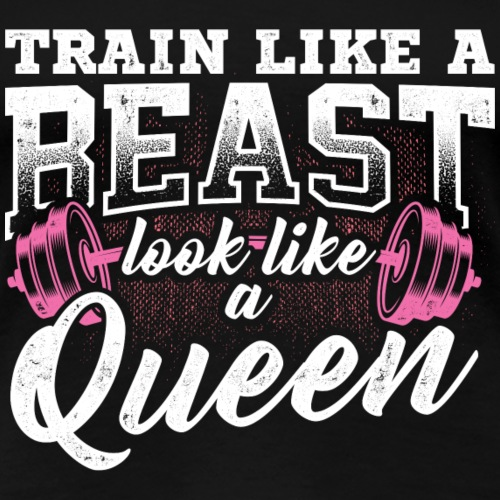 Train like a beast look like a queen Fitness Gym - Frauen Premium T-Shirt