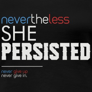 Nevertheless She Persisted - Frauen Premium T-Shirt