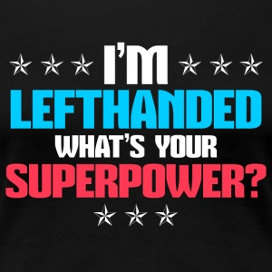 I´m lefthanded - What´s your Superpower ? - Frauen Premium T-Shirt
