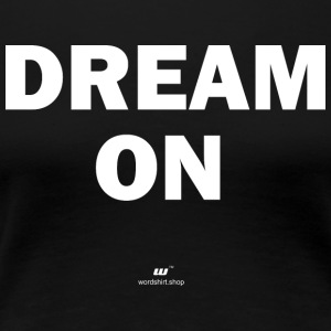 Dream on (hvit) - Premium T-skjorte for kvinner