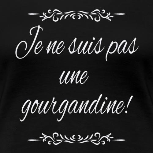 Je ne suis pas une gourgandine ! - T-shirt Premium Femme