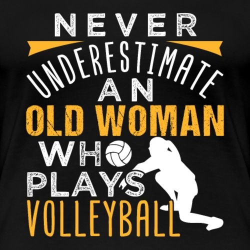 Old Woman Who Plays Volleyball - Frauen Premium T-Shirt