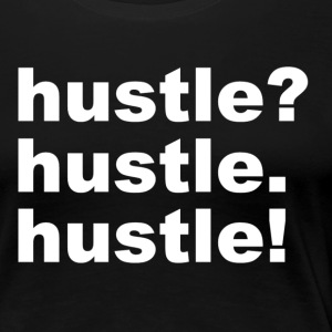 Hustle - Frauen Premium T-Shirt