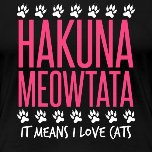 HAKUNA MEOWTATA I Love Cats - Frauen Premium T-Shirt
