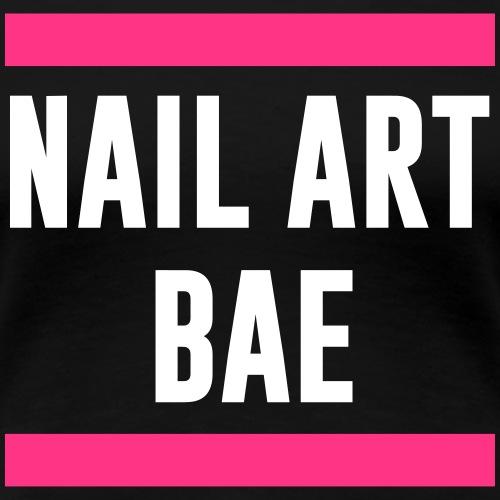 Nailart Bae - Nail Artist - Nageldesign - Nails - Frauen Premium T-Shirt