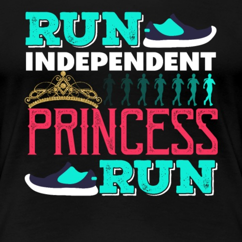 RUN INDEPENDENT PRINCESS RUN - Frauen Premium T-Shirt