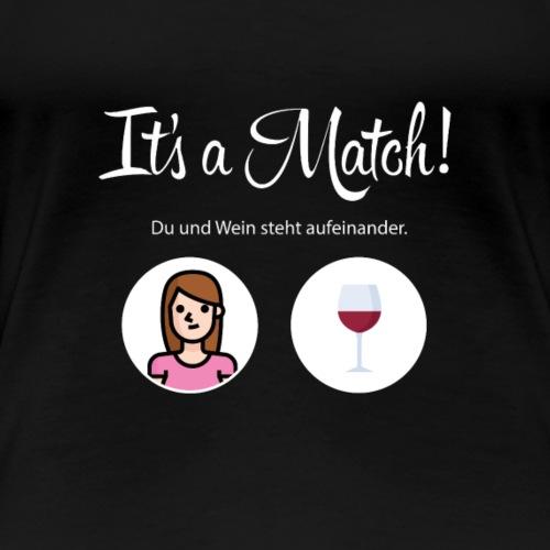 It's a Match | Wein-Liebe für Frauen | Dating App - Frauen Premium T-Shirt
