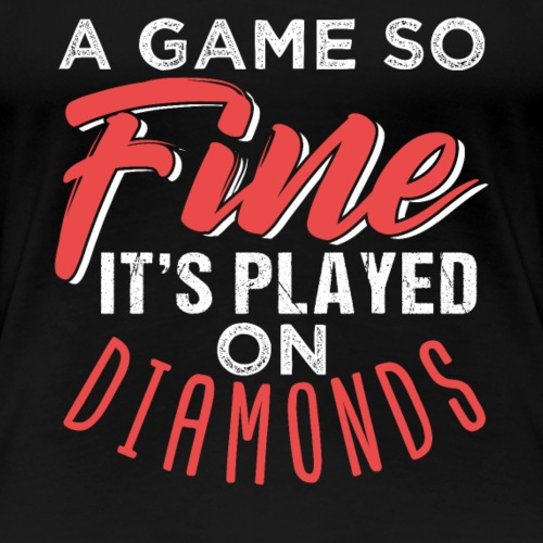 A Game So Fine It s Played On Diamonds | Softball - Frauen Premium T-Shirt