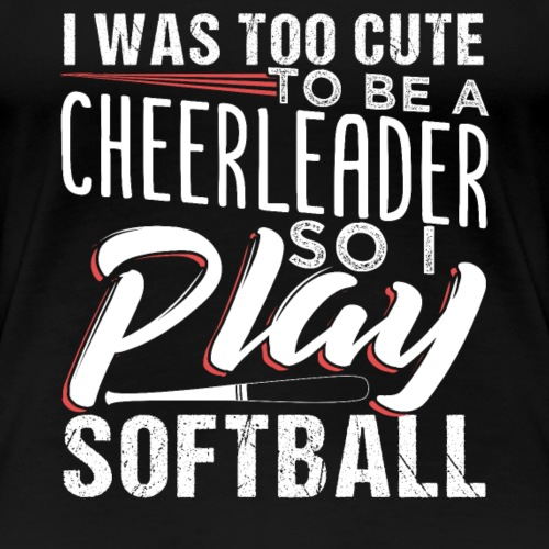 Too Cute To Be A Cheerleader So I Play Softball - Frauen Premium T-Shirt