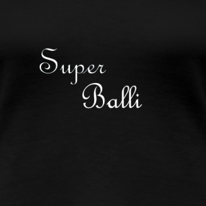 Super Balli - Women's Premium T-Shirt