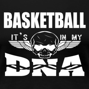 BASKETBALL - Es ist in meiner DNA - Frauen Premium T-Shirt