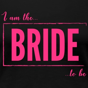 I am the Bride To Be in hot pink - Women's Premium T-Shirt