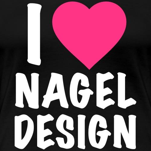 I love Nageldesign - Nail Artist - Nailart Design - Frauen Premium T-Shirt