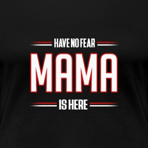 Have No Fear Mama is Here Funny Mama Shirt - Premium-T-shirt dam